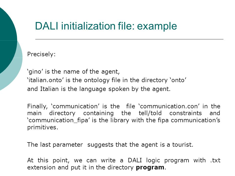 DALI initialization file: example Precisely: gino is the name of the agent, italian.onto is the ontology file in the directory onto and Italian is the language spoken by the agent.