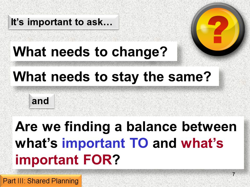 77 Its important to ask… What needs to change. What needs to stay the same.