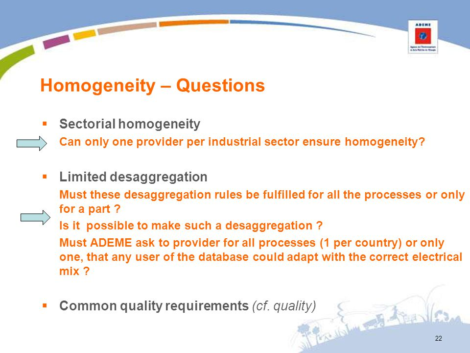 Homogeneity – Questions Sectorial homogeneity Can only one provider per industrial sector ensure homogeneity? Limited desaggregation Must these desagg