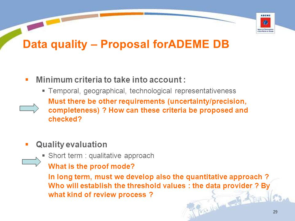 Data quality – Proposal forADEME DB 29 Minimum criteria to take into account : Temporal, geographical, technological representativeness Must there be