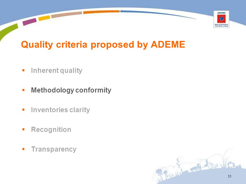 Quality criteria proposed by ADEME Inherent quality Methodology conformity Inventories clarity Recognition Transparency 31