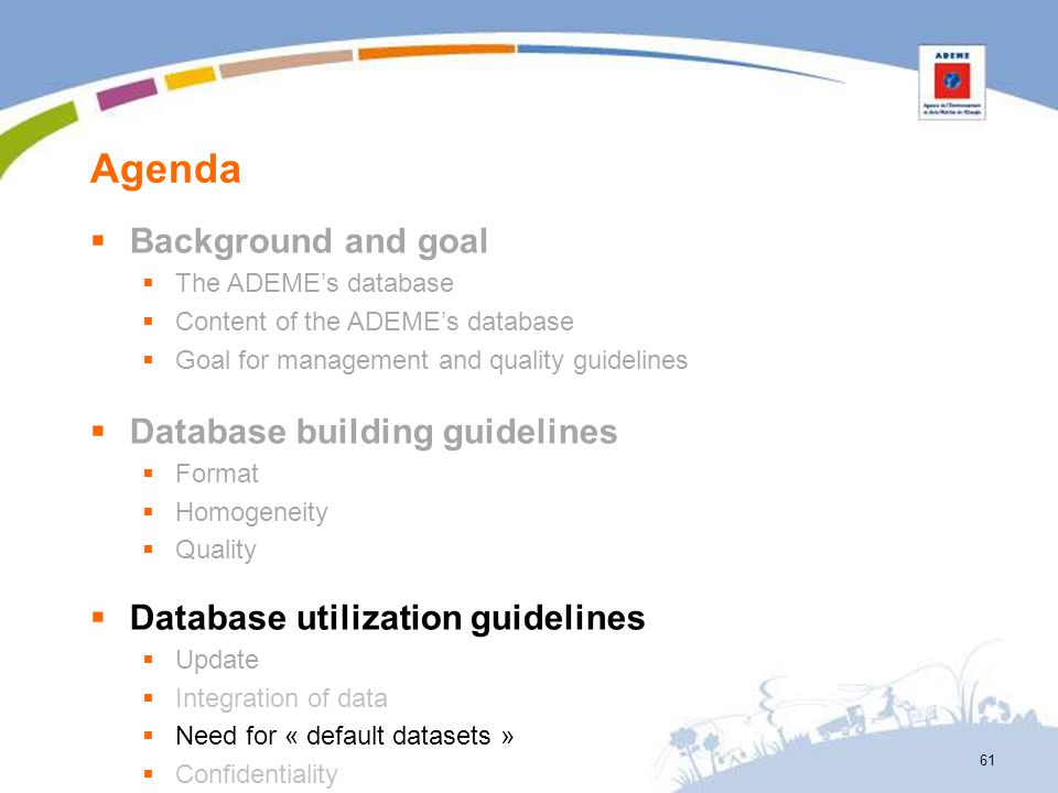 Agenda 61 Background and goal The ADEMEs database Content of the ADEMEs database Goal for management and quality guidelines Database building guidelin