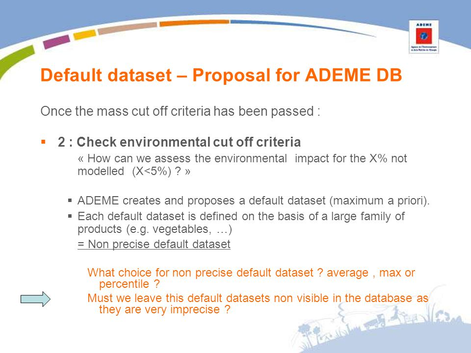 Default dataset – Proposal for ADEME DB Once the mass cut off criteria has been passed : 2 : Check environmental cut off criteria « How can we assess