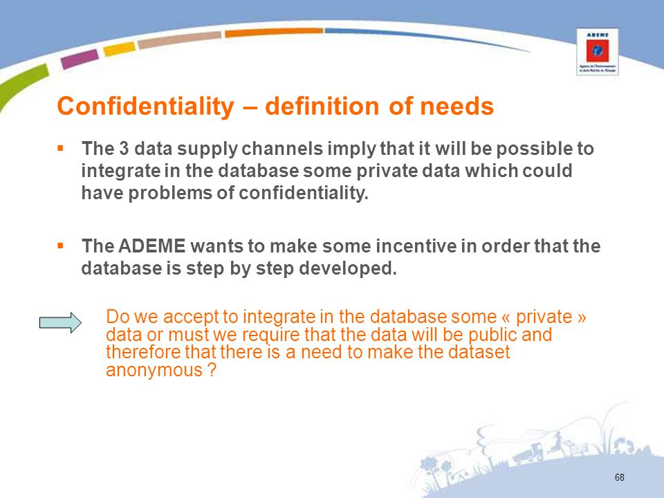 Confidentiality – definition of needs 68 The 3 data supply channels imply that it will be possible to integrate in the database some private data whic
