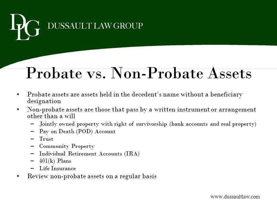 Probate vs. Non-Probate Assets Probate assets are assets held in the decedents name without a beneficiary designation Non-probate assets are those tha