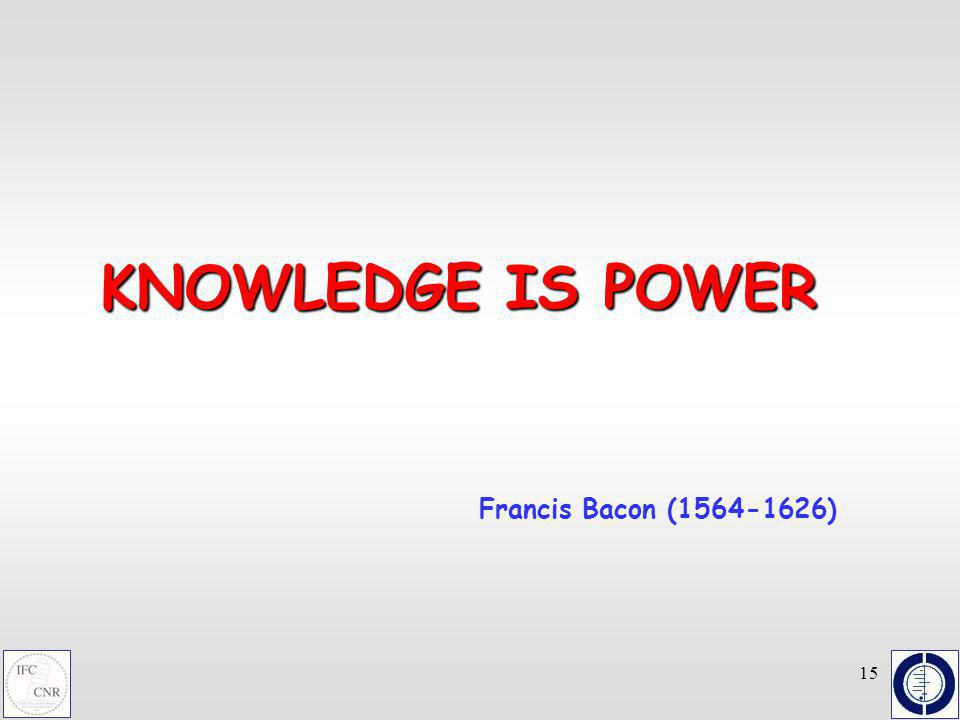 15 Francis Bacon (1564-1626) KNOWLEDGE IS POWER