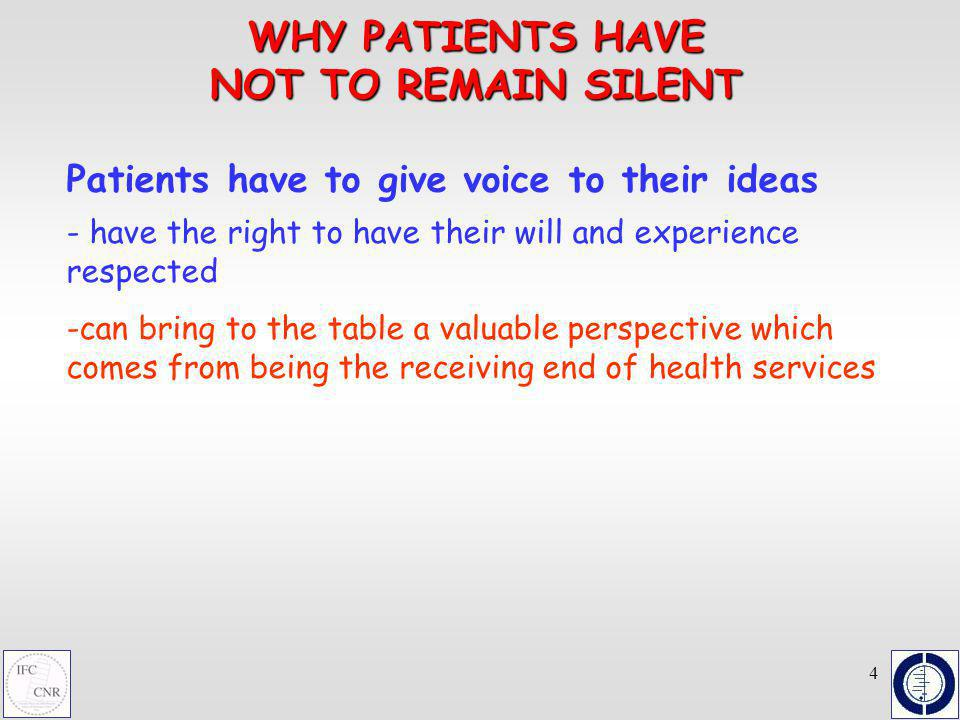 4 WHY PATIENTS HAVE NOT TO REMAIN SILENT Patients have to give voice to their ideas - have the right to have their will and experience respected - -ca