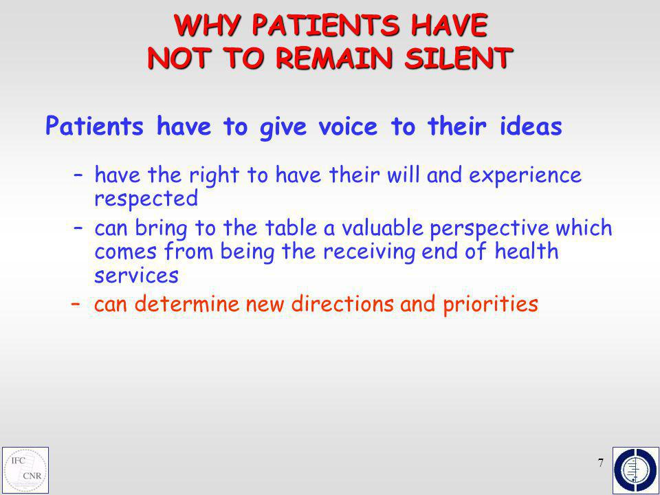 7 WHY PATIENTS HAVE NOT TO REMAIN SILENT Patients have to give voice to their ideas – – can determine new directions and priorities – –have the right