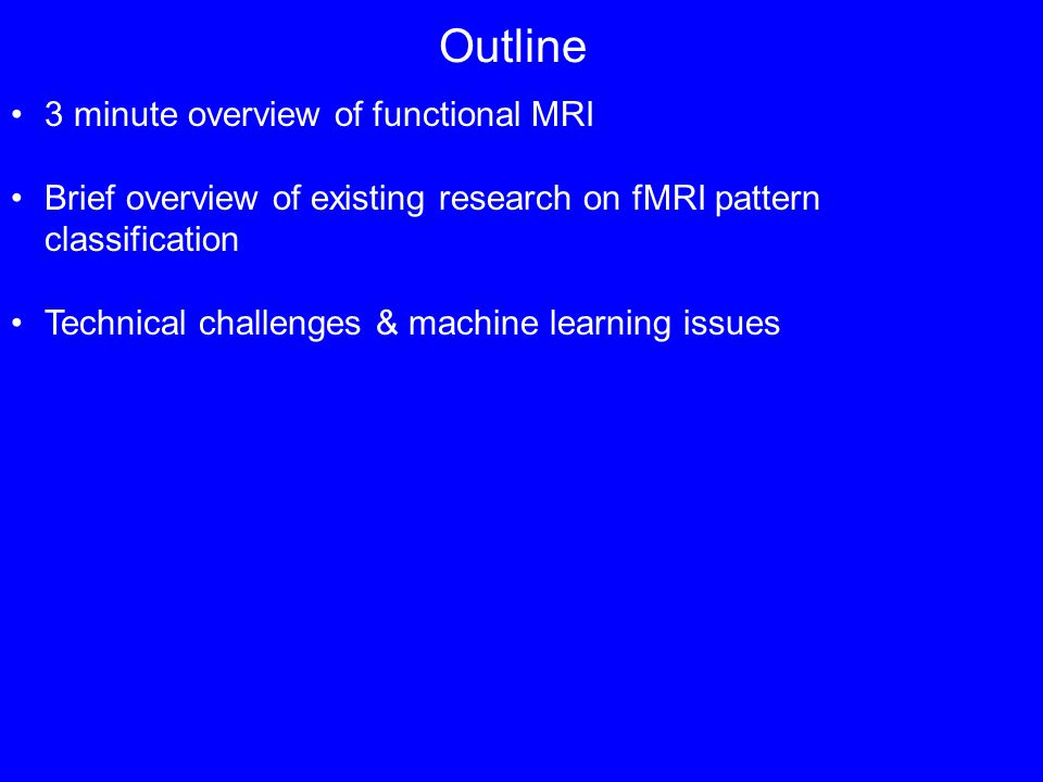 Interim Summary By applying classifiers to fMRI data, we can derive a time- varying estimate of the subjects cognitive state, that relates in a meaningful way to their behavior Technical challenges