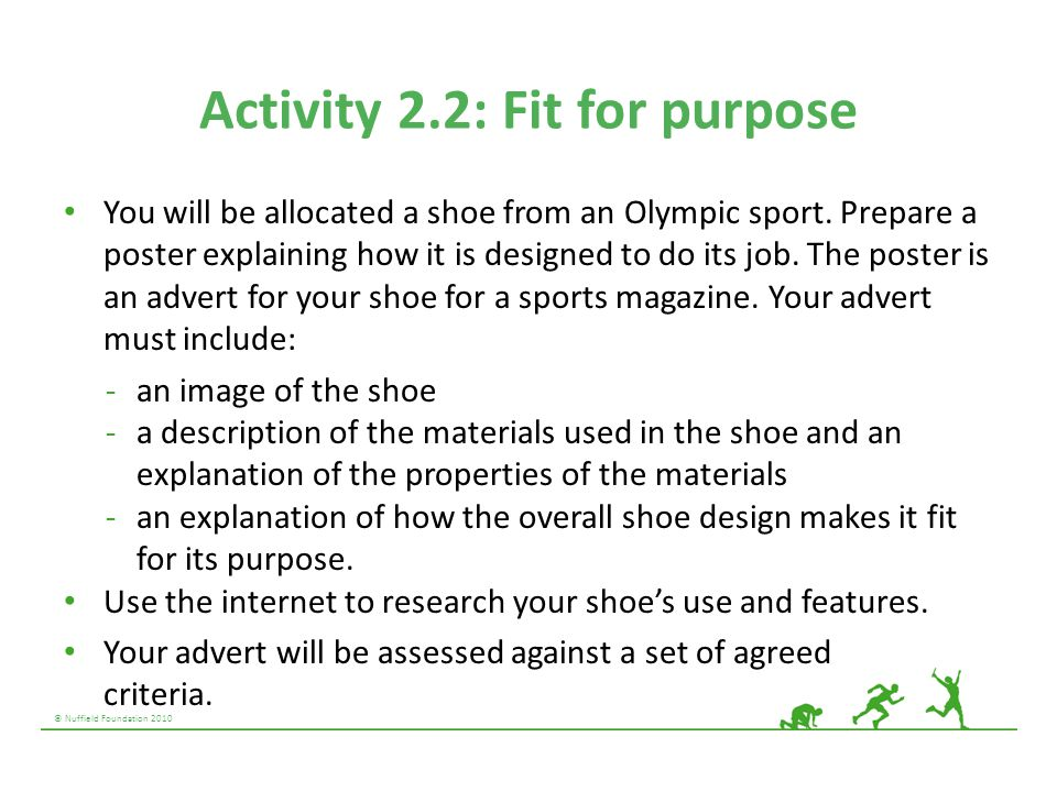© Nuffield Foundation 2010 Activity 2.2: Fit for purpose You will be allocated a shoe from an Olympic sport. Prepare a poster explaining how it is des