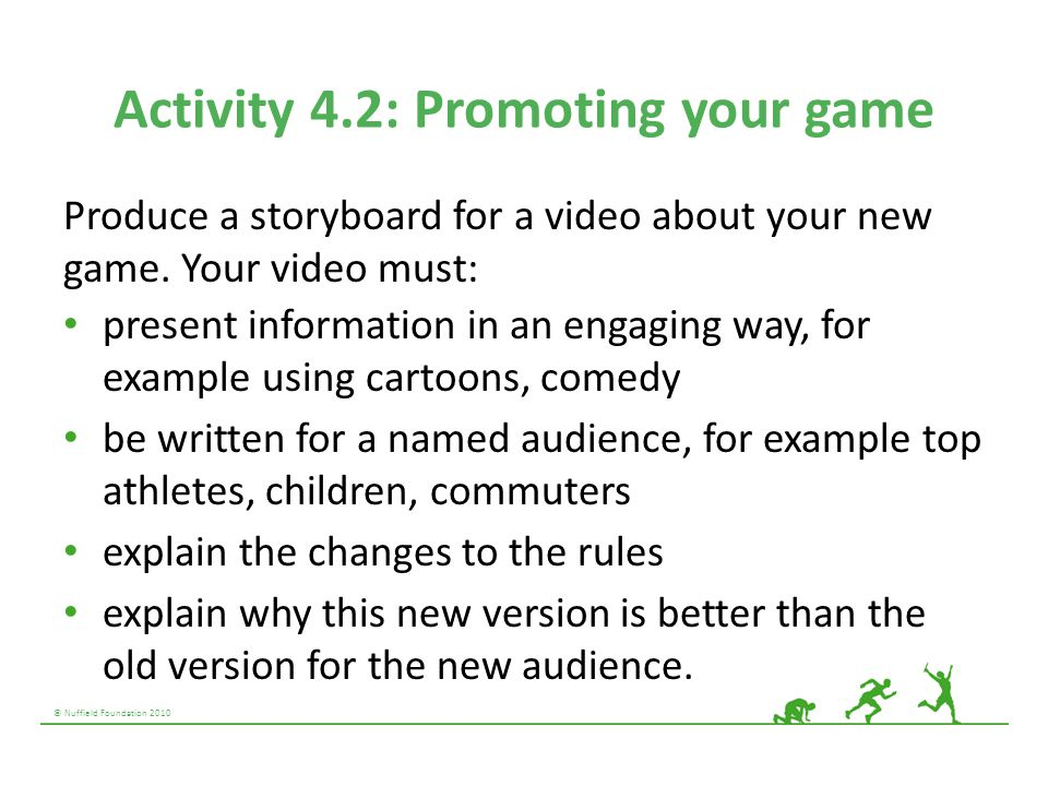 © Nuffield Foundation 2010 Activity 4.2: Promoting your game Produce a storyboard for a video about your new game. Your video must: present informatio