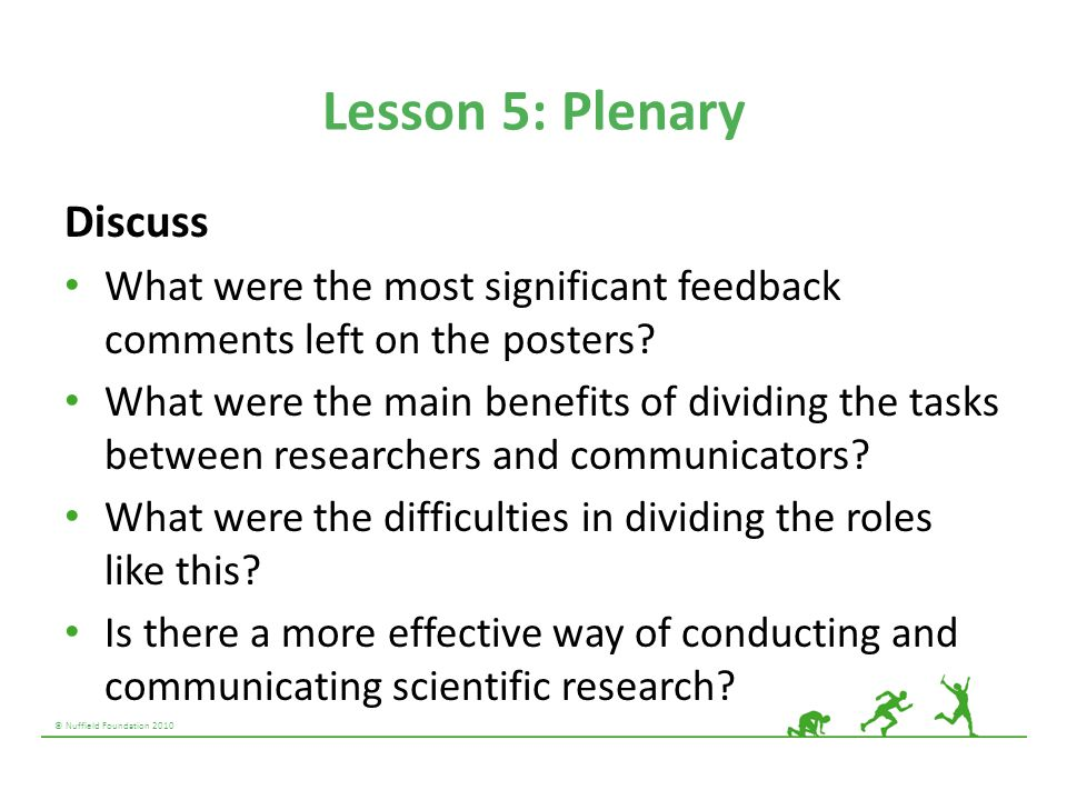 © Nuffield Foundation 2010 Lesson 5: Plenary Discuss What were the most significant feedback comments left on the posters? What were the main benefits