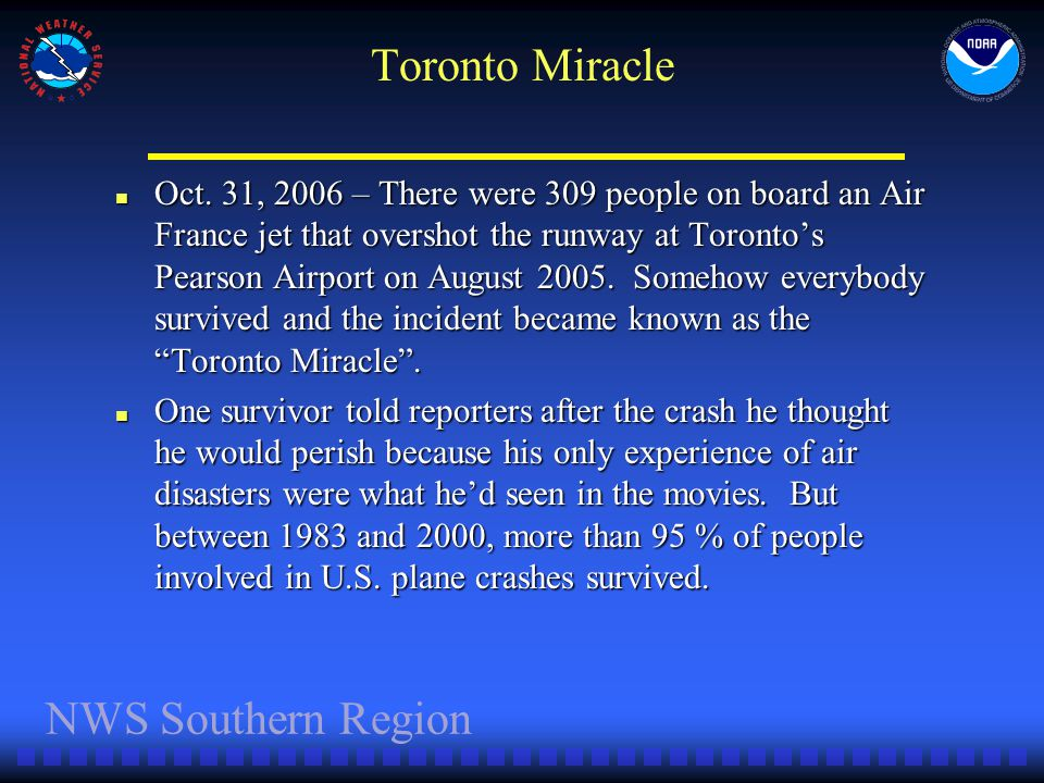 Toronto Miracle Oct. 31, 2006 – There were 309 people on board an Air France jet that overshot the runway at Torontos Pearson Airport on August 2005.
