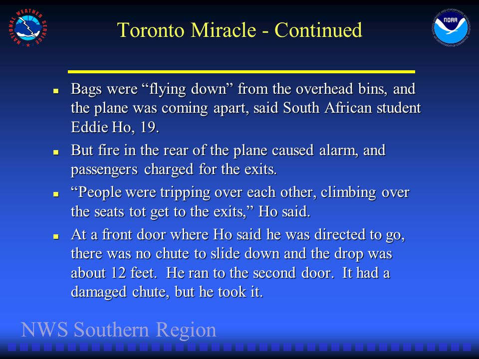 NWS Southern Region Toronto Miracle - Continued Bags were flying down from the overhead bins, and the plane was coming apart, said South African student Eddie Ho, 19.