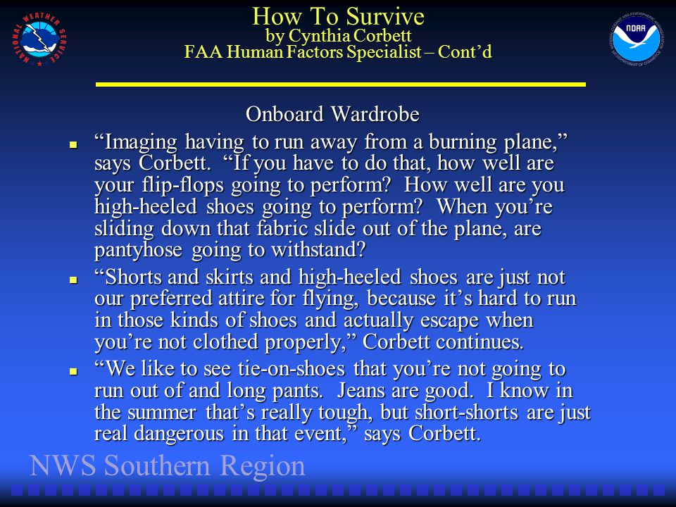 NWS Southern Region How To Survive by Cynthia Corbett FAA Human Factors Specialist – Contd Onboard Wardrobe Imaging having to run away from a burning plane, says Corbett.