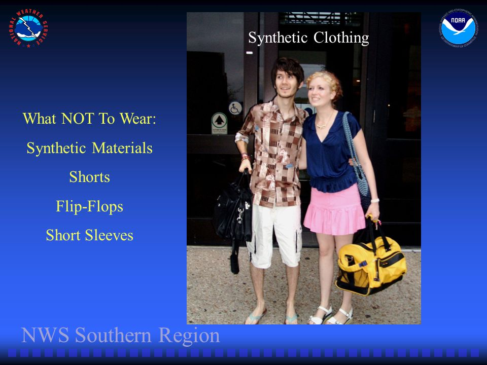 NWS Southern Region What NOT To Wear: Synthetic Materials Shorts Flip-Flops Short Sleeves Synthetic Clothing