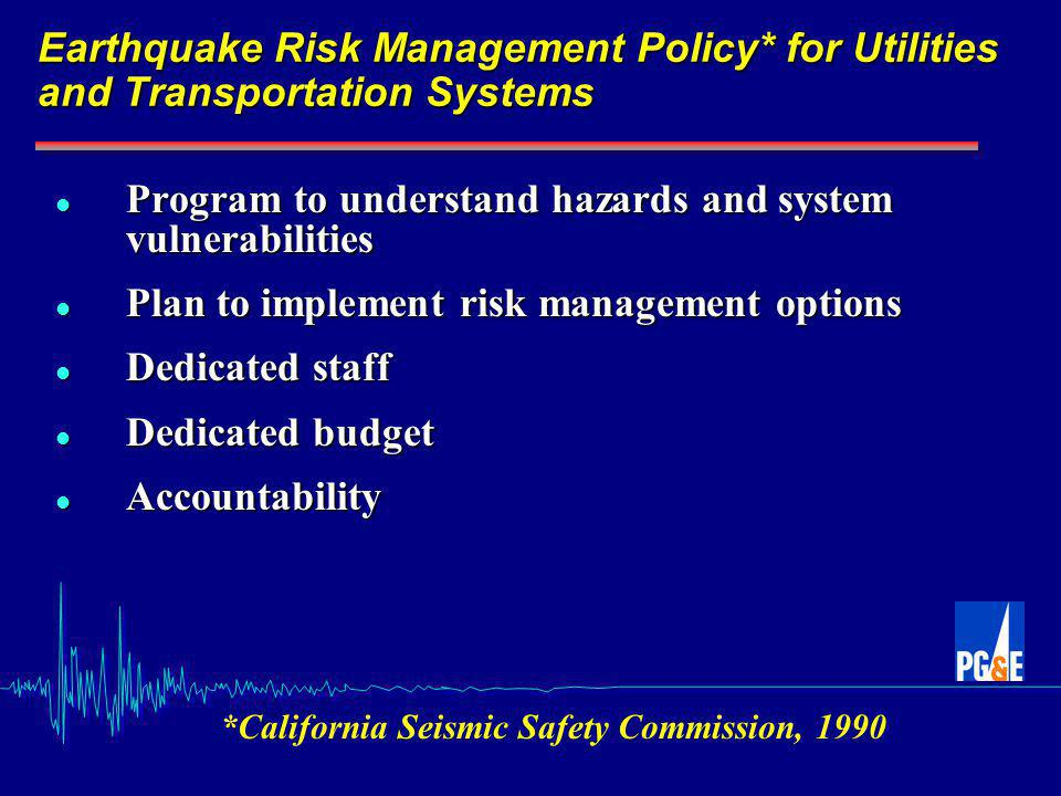 Public/Private Partnership Lifelines User-Driven Research Program (1996-2006) Pacific Earthquake Engineering Research Center PG&E Caltrans California Energy Commission Other stakeholders for specific projects (USGS, FEMA, and the Southern California Earthquake Center) $15 million leveraged funding