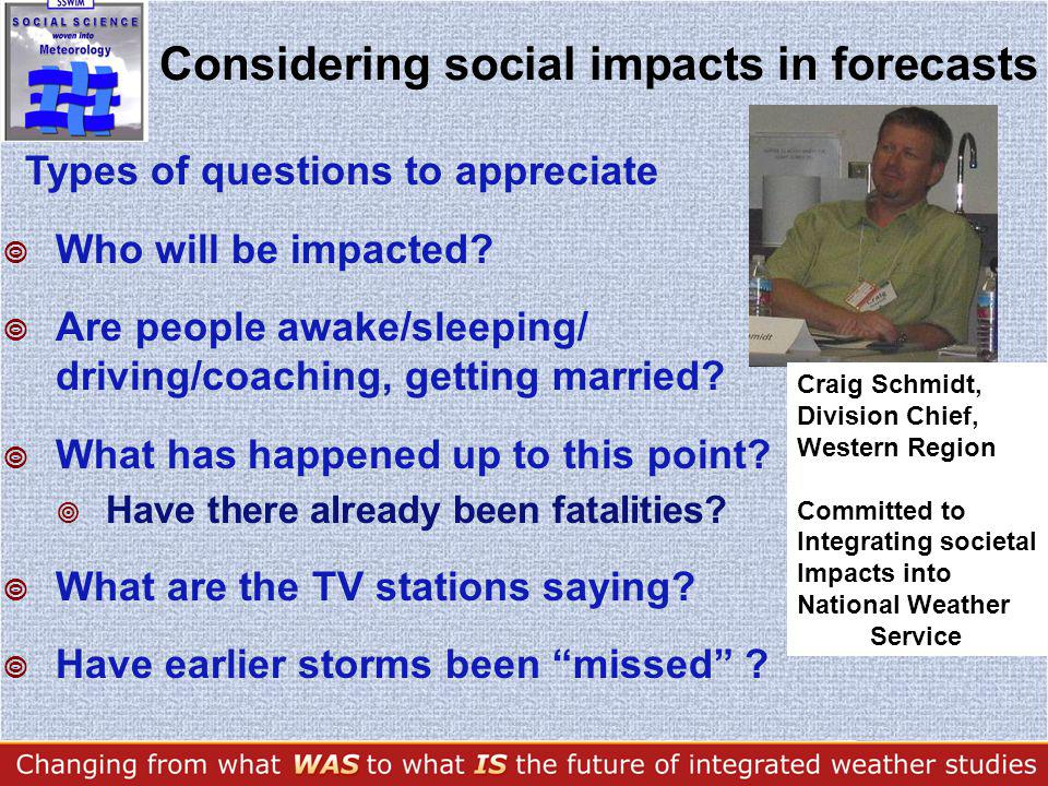 Considering social impacts in forecasts Types of questions to appreciate Who will be impacted.
