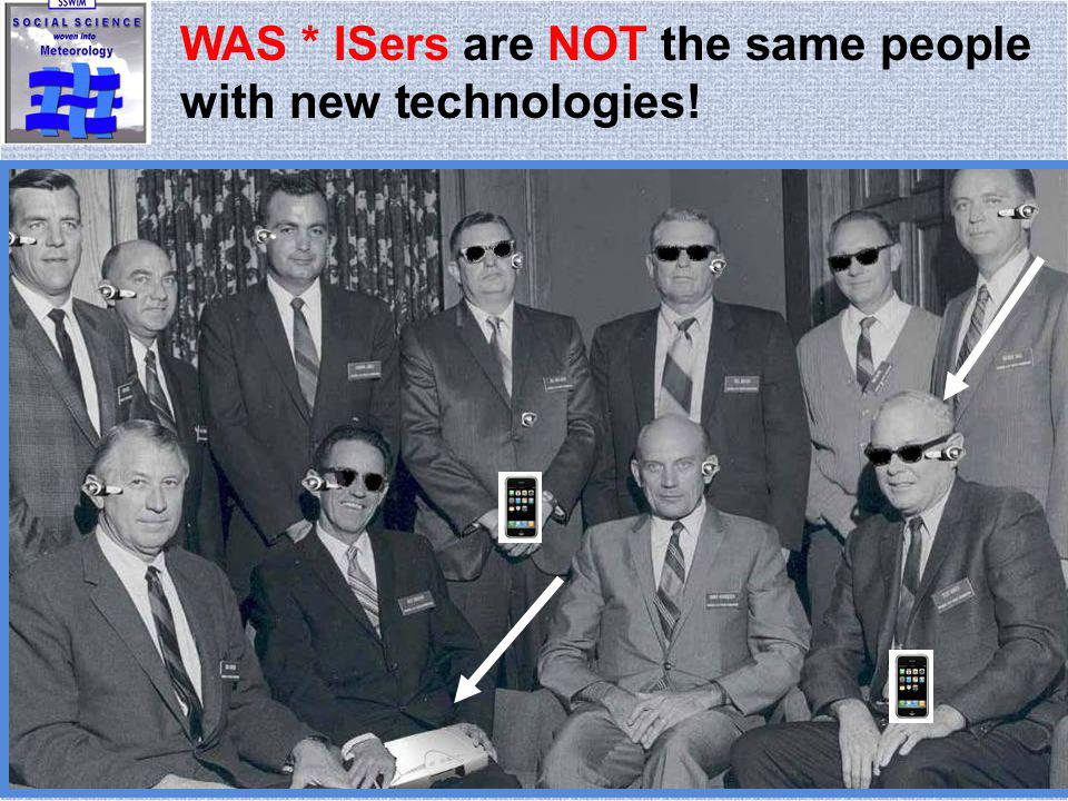 WAS * ISers are NOT the same people with new technologies!