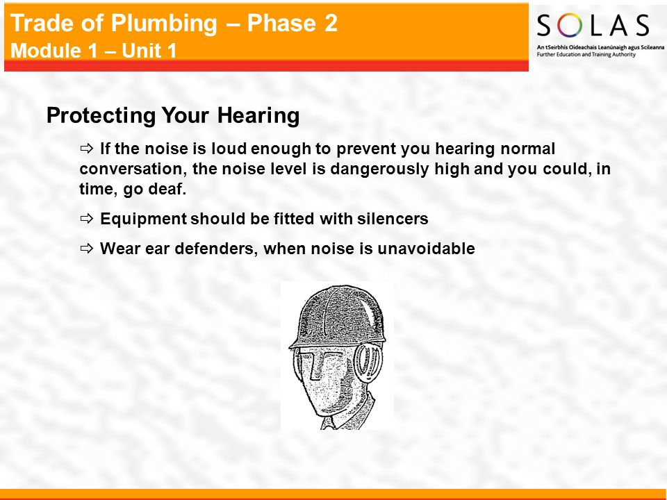 Trade of Plumbing – Phase 2 Module 1 – Unit 1 Protecting Your Hearing If the noise is loud enough to prevent you hearing normal conversation, the nois