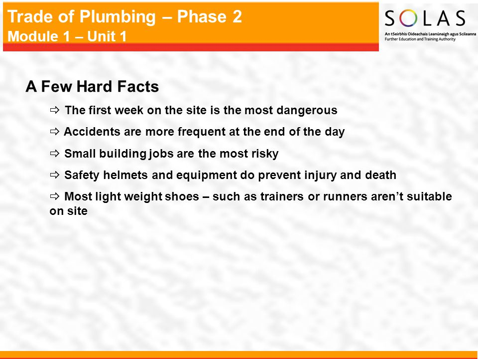 Trade of Plumbing – Phase 2 Module 1 – Unit 1 A Few Hard Facts The first week on the site is the most dangerous Accidents are more frequent at the end