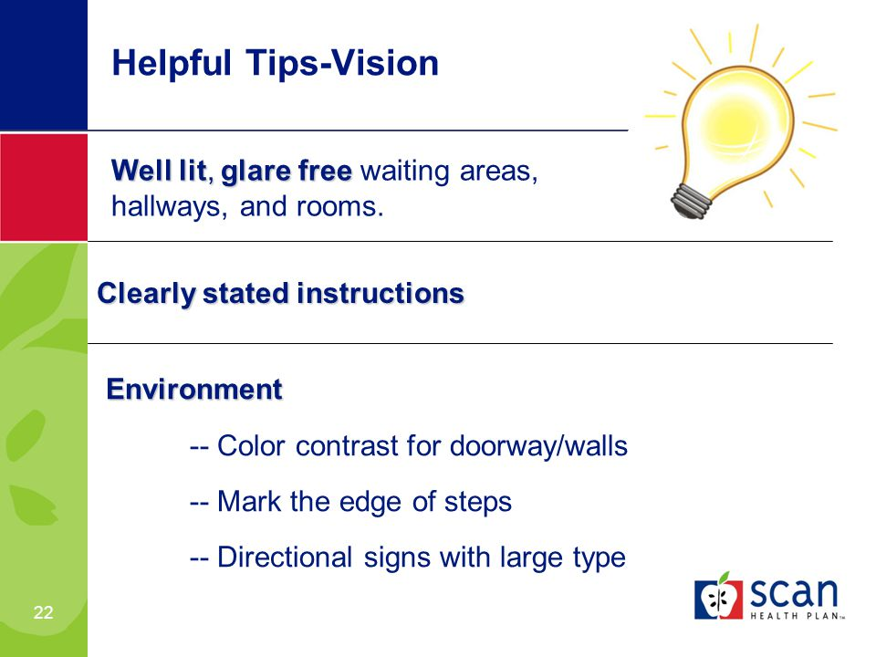 22 Helpful Tips-Vision Well lit, glare free Well lit, glare free waiting areas, hallways, and rooms.