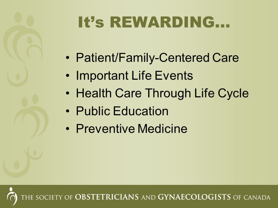 Its REWARDING... Patient/Family-Centered Care Important Life Events Health Care Through Life Cycle Public Education Preventive Medicine