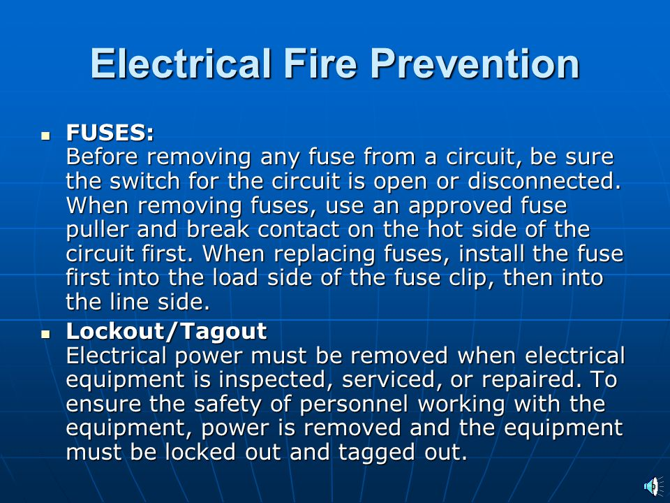 Electrical Fire Prevention Take the time to do it right the first time Take the time to do it right the first time When needed request electrical repairs and changes that are necessary When needed request electrical repairs and changes that are necessary Never try to fix electrical equipment.