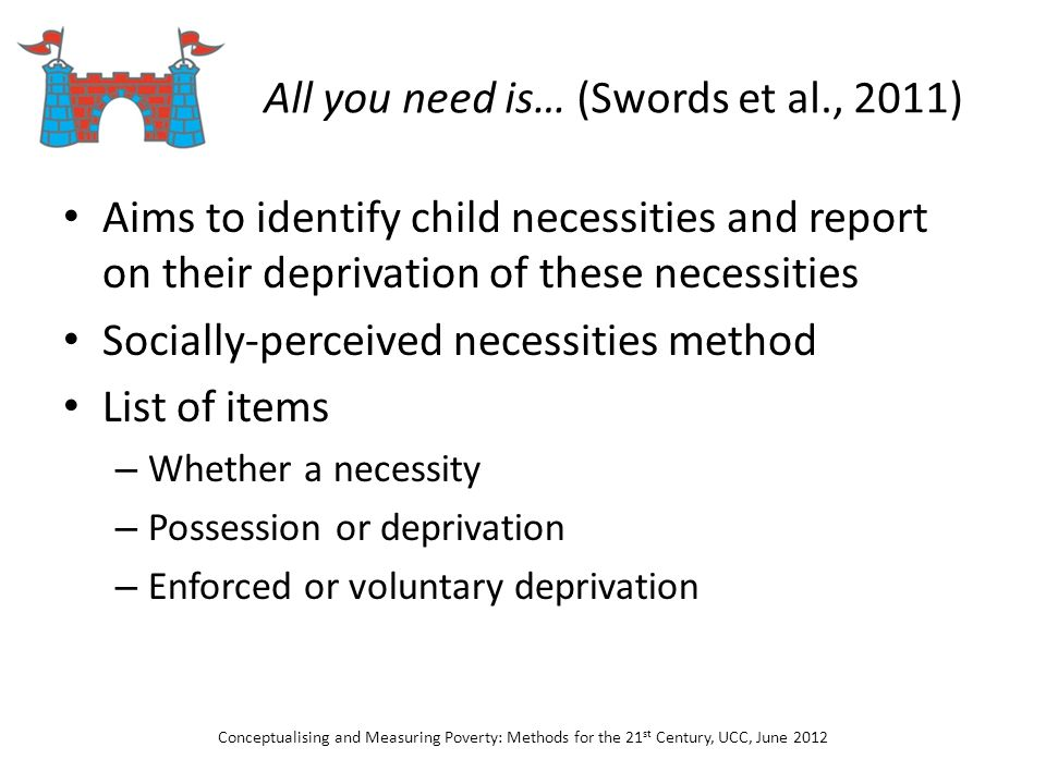 All you need is… (Swords et al., 2011) Aims to identify child necessities and report on their deprivation of these necessities Socially-perceived nece