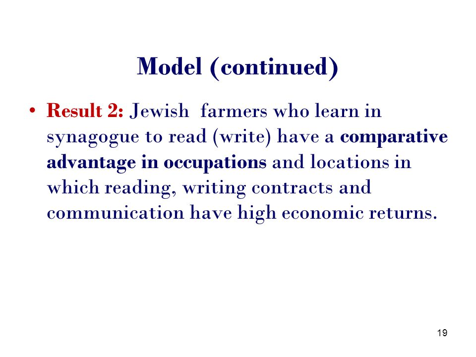 Model (continued) Result 2: Jewish farmers who learn in synagogue to read (write) have a comparative advantage in occupations and locations in which reading, writing contracts and communication have high economic returns.
