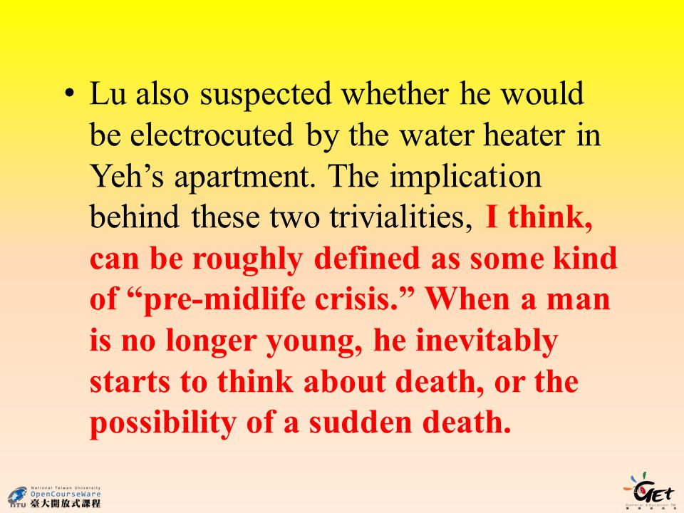 Lu also suspected whether he would be electrocuted by the water heater in Yehs apartment. The implication behind these two trivialities, I think, can