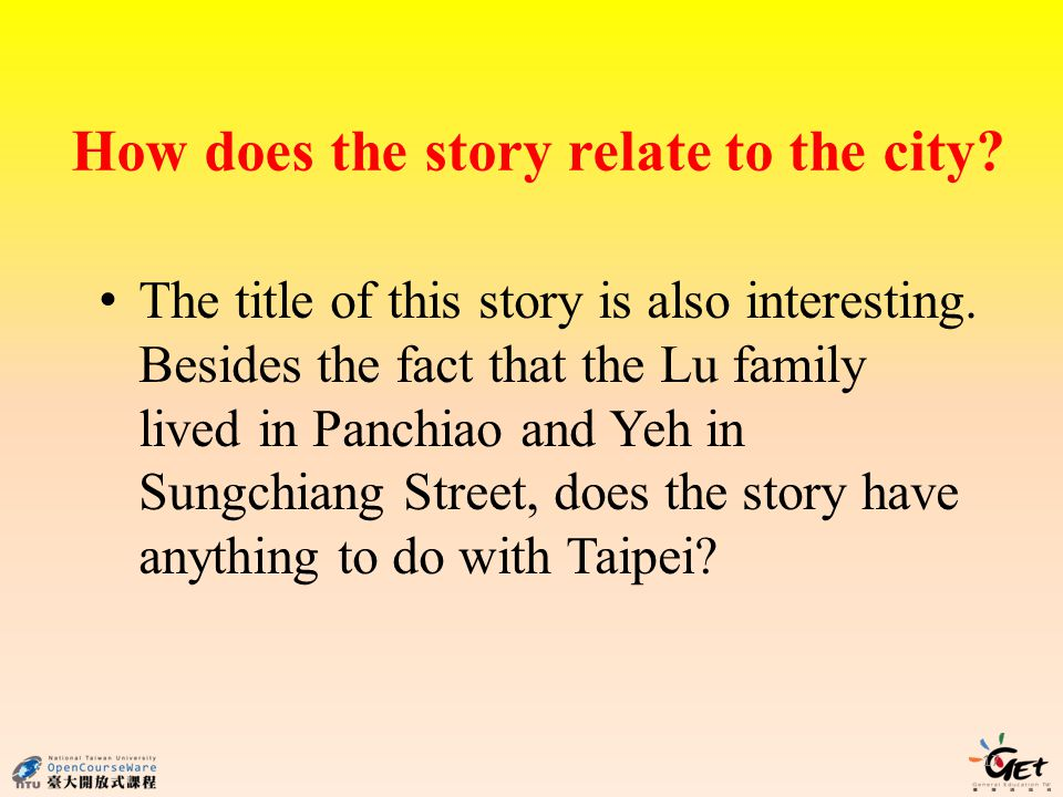 How does the story relate to the city? The title of this story is also interesting. Besides the fact that the Lu family lived in Panchiao and Yeh in S