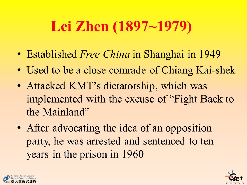 Lei Zhen (1897~1979) 65 Established Free China in Shanghai in 1949 Used to be a close comrade of Chiang Kai-shek Attacked KMTs dictatorship, which was