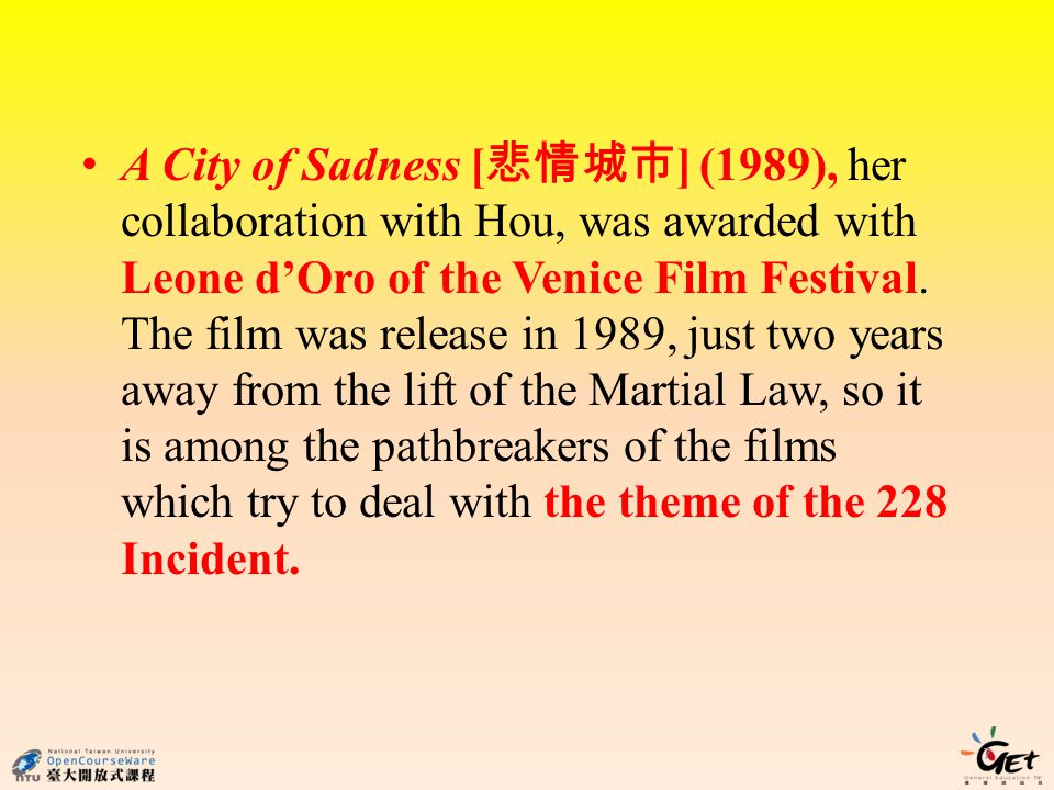 A City of Sadness [ ] (1989), her collaboration with Hou, was awarded with Leone dOro of the Venice Film Festival. The film was release in 1989, just