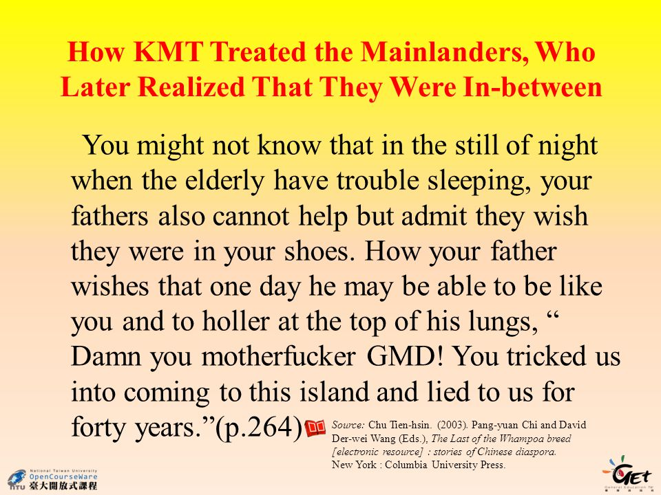 How KMT Treated the Mainlanders, Who Later Realized That They Were In-between 76 You might not know that in the still of night when the elderly have t