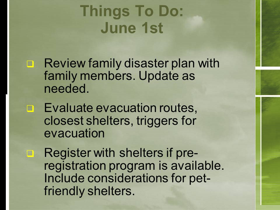 Things To Do: June 1st Review family disaster plan with family members.