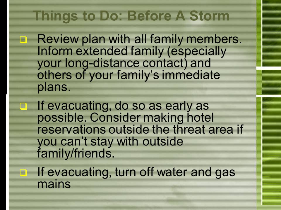 Things to Do: Before A Storm Review plan with all family members.