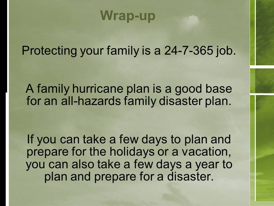 Wrap-up Protecting your family is a 24-7-365 job.