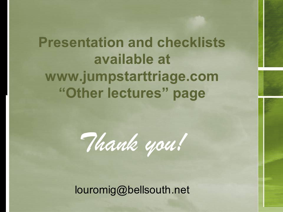 Presentation and checklists available at www.jumpstarttriage.com Other lectures page Thank you.