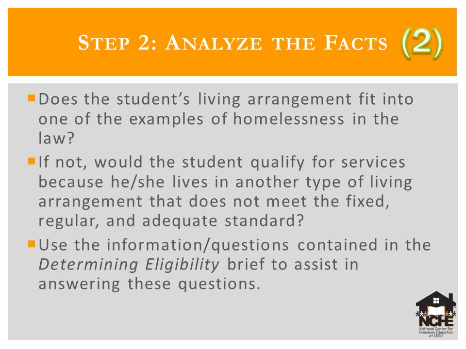 S TEP 2: A NALYZE THE F ACTS Does the students living arrangement fit into one of the examples of homelessness in the law.