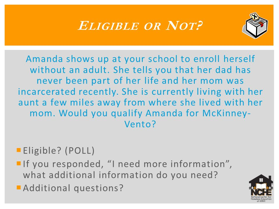 E LIGIBLE OR N OT . Amanda shows up at your school to enroll herself without an adult.