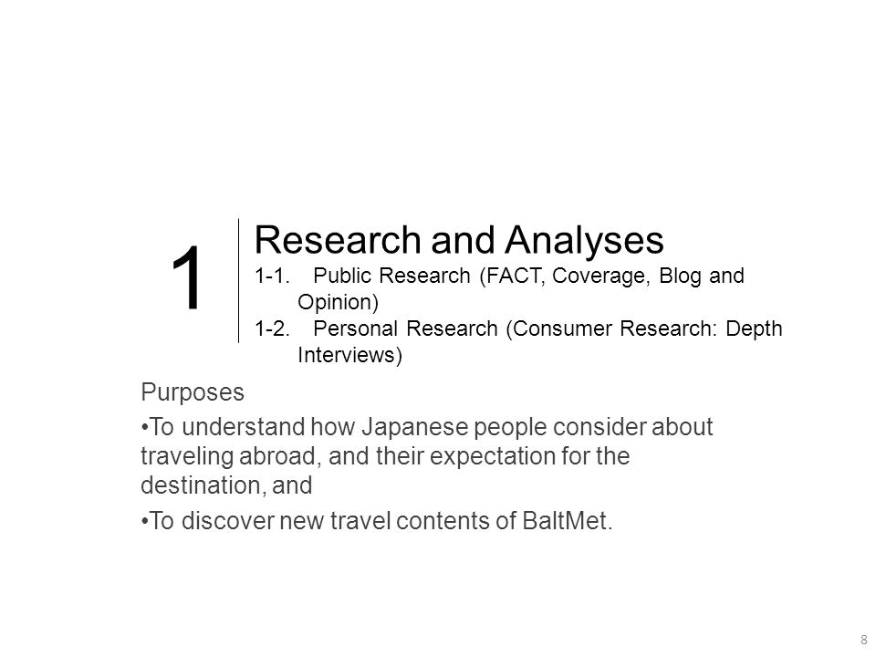 8 8 1 Purposes To understand how Japanese people consider about traveling abroad, and their expectation for the destination, and To discover new travel contents of BaltMet.