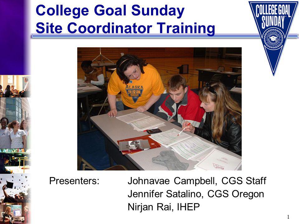 1 Presenters:Johnavae Campbell, CGS Staff Jennifer Satalino, CGS Oregon Nirjan Rai, IHEP College Goal Sunday Site Coordinator Training