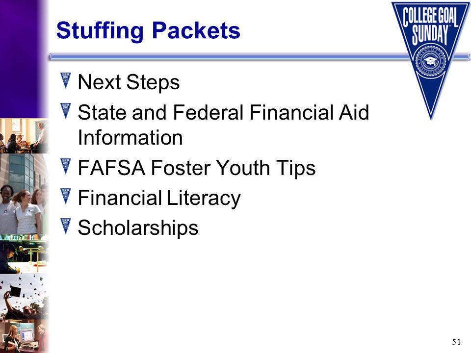51 Stuffing Packets Next Steps State and Federal Financial Aid Information FAFSA Foster Youth Tips Financial Literacy Scholarships