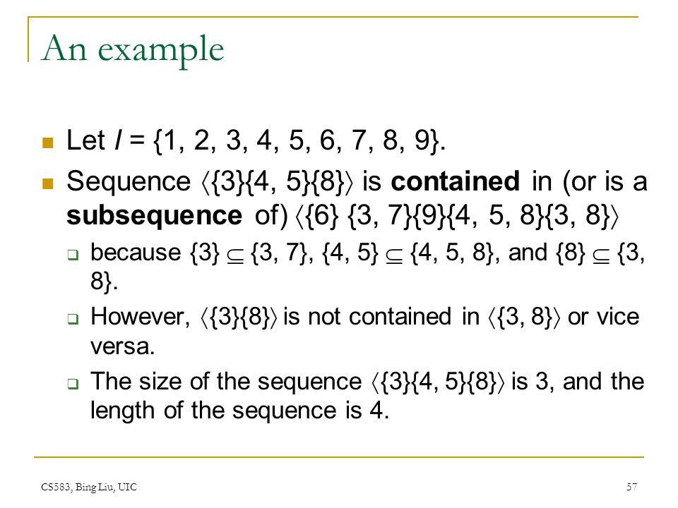 CS583, Bing Liu, UIC 57 An example Let I = {1, 2, 3, 4, 5, 6, 7, 8, 9}.