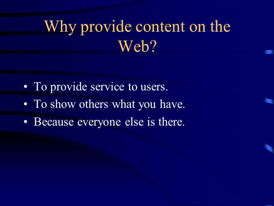 Why provide content on the Web.To provide service to users.
