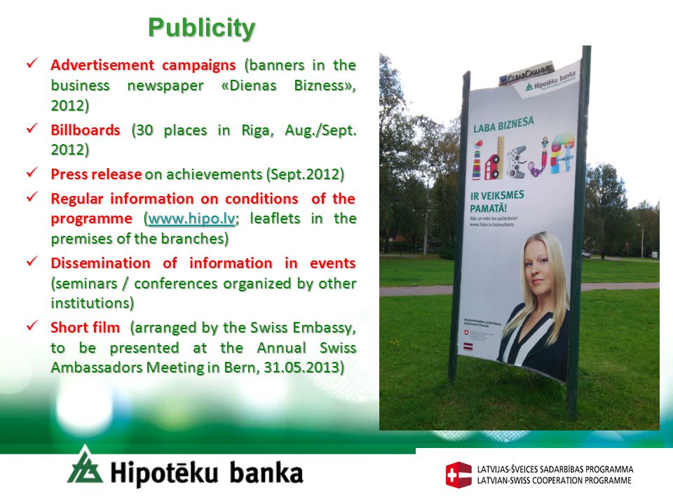 Publicity Advertisement campaigns (banners in the business newspaper «Dienas Bizness», 2012) Advertisement campaigns (banners in the business newspaper «Dienas Bizness», 2012) Billboards (30 places in Riga, Aug./Sept.