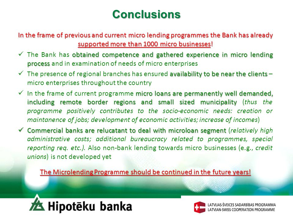 Conclusions In the frame of previous and current micro lending programmes the Bank has already supported more than 1000 micro businesses.
