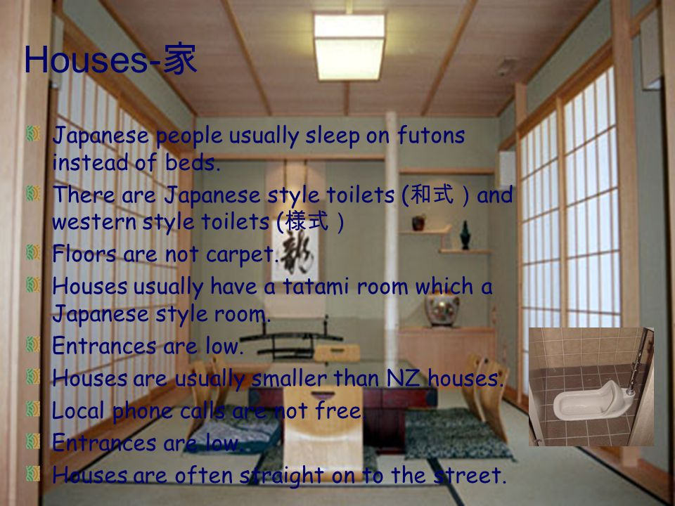 Houses- Japanese people usually sleep on futons instead of beds.