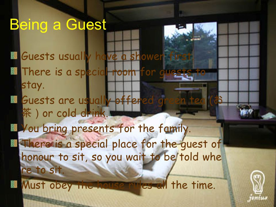 Being a Guest Guests usually have a shower first. There is a special room for guests to stay.
